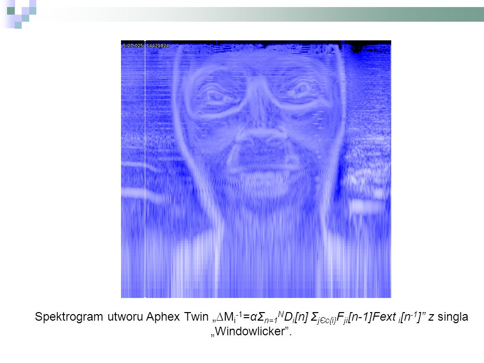 """Spektrogram utworu Aphex Twin """"∆Mi-1=αΣn=1NDi[n] ΣjЄc{i}Fji[n-1]Fext i[n-1] z singla """"Windowlicker ."""